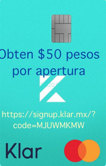 Tarjeta Klar. Obten $50 pesos por apertura. Además incluye envío gratuito de la tarjeta.